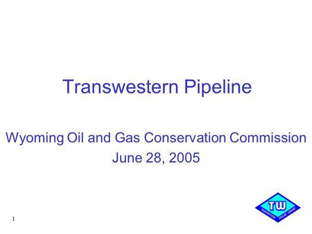 1 Transwestern Pipeline Wyoming Oil and Gas Conservation Commission June 28, 2005.