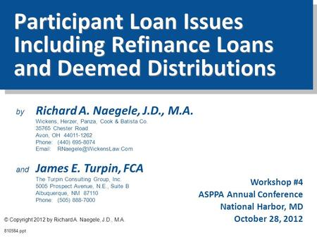 Participant Loan Issues Including Refinance Loans and Deemed Distributions 810584.ppt Workshop #4 ASPPA Annual Conference National Harbor, MD October 28,