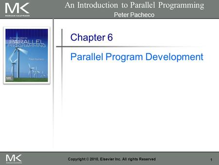 1 Copyright © 2010, Elsevier Inc. All rights Reserved Chapter 6 Parallel Program Development An Introduction to Parallel Programming Peter Pacheco.