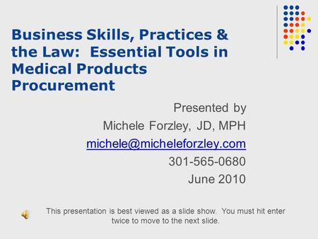 Business Skills, Practices & the Law: Essential Tools in Medical Products Procurement Presented by Michele Forzley, JD, MPH