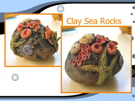 Clay Sea Rocks. Materials A small block of clay Newspaper Plastic bag Small cup of vinegar Q-tip Texturing Items (pencil, toothpick…) A small block of.