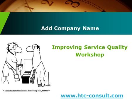 Add Company Name Improving Service Quality Workshop www.htc-consult.com.