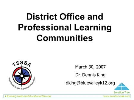 Formerly National Educational Service  District Office and Professional Learning Communities March 30, 2007 Dr. Dennis King