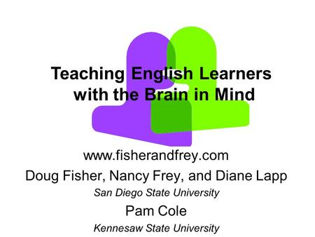 Www.fisherandfrey.com Doug Fisher, Nancy Frey, and Diane Lapp San Diego State University Pam Cole Kennesaw State University Teaching English Learners with.