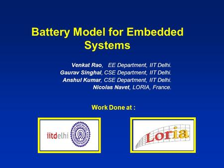 Battery Model for Embedded Systems Venkat Rao, EE Department, IIT Delhi. Gaurav Singhal, CSE Department, IIT Delhi. Anshul Kumar, CSE Department, IIT Delhi.