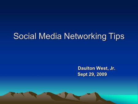Social Media Networking Tips Daulton West, Jr. Sept 29, 2009 Sept 29, 2009.