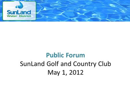 Public Forum SunLand Golf and Country Club May 1, 2012.