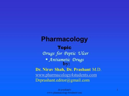 Pharmacology Topic Drugs for Peptic Ulcer Antiametic Drugs by: Dr. Nirav Shah, Dr. Prashant M.D.