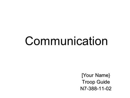 Communication [Your Name} Troop Guide N7-388-11-02.