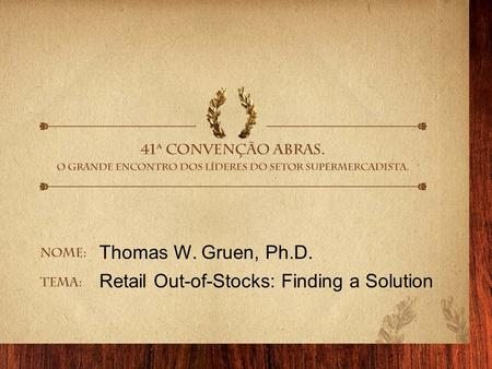 Thomas W. Gruen, Ph.D. Retail Out-of-Stocks: Finding a Solution.