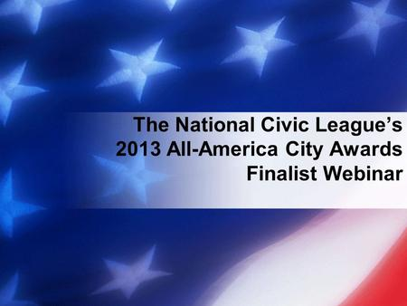 The National Civic Leagues 2013 All-America City Awards Finalist Webinar.