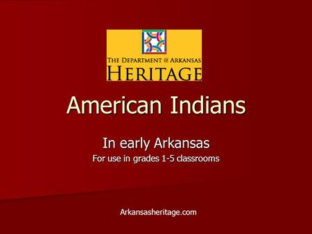 American Indians In early Arkansas For use in grades 1-5 classrooms Arkansasheritage.com.