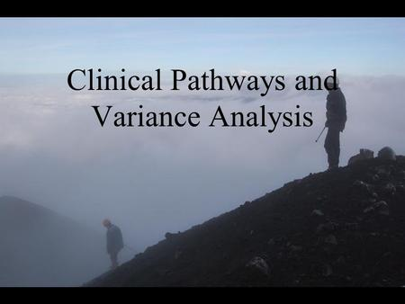 Clinical Pathways and Variance Analysis. What is a clinical pathway? A multidisciplinary proactive plan of care for a specific diagnosis or procedure.