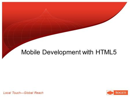 Local TouchGlobal Reach Mobile Development with HTML5.
