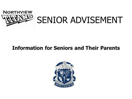 Information for Seniors and Their Parents SENIOR ADVISEMENT.