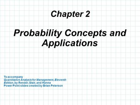 Chapter 2 To accompany Quantitative Analysis for Management, Eleventh Edition, by Render, Stair, and Hanna Power Point slides created by Brian Peterson.