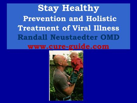 Stay Healthy Prevention and Holistic Treatment of Viral Illness Randall Neustaedter OMD www.cure-guide.com.