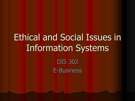Ethical and Social Issues in Information Systems DIS 302 E-Business.