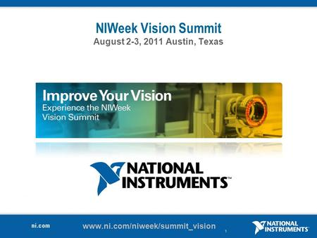 1 NIWeek Vision Summit August 2-3, 2011 Austin, Texas www.ni.com/niweek/summit_vision.