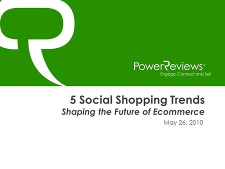 5 Social Shopping Trends Shaping the Future of Ecommerce May 26, 2010.