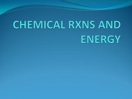 CHEMICAL RXNS AND ENERGY