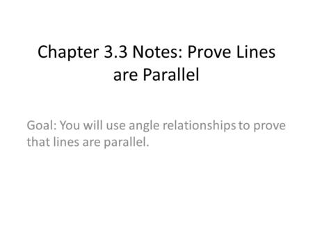 Chapter 3.3 Notes: Prove Lines are Parallel Goal: You will use angle relationships to prove that lines are parallel.