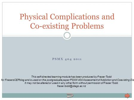 PSMX 404 2011 Physical Complications and Co-existing Problems This self-directed learning module has been produced by Fraser Todd for FrasersCEPblog and.