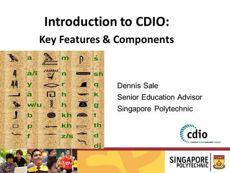 Introduction to CDIO: Key Features & Components Dennis Sale Senior Education Advisor Singapore Polytechnic.