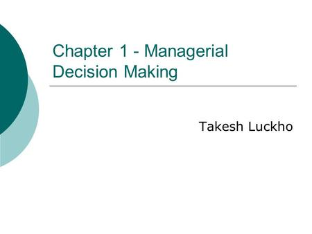 Chapter 1 - Managerial Decision Making Takesh Luckho.