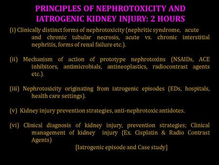 (i) Clinically distinct forms of nephrotoxicity (nephritic syndrome, acute and chronic tubular necrosis, acute vs. chronic interstitial nephritis, forms.