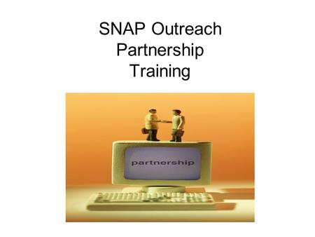 SNAP Outreach Partnership Training. Outreach Forms Outreach Project Staffing Details Outreach Project Budget Details Outreach Project Budget Narrative.