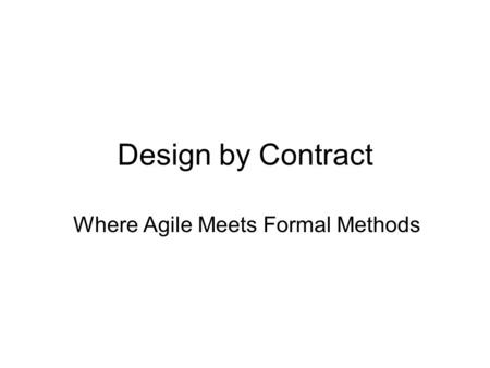 Design by Contract Where Agile Meets Formal Methods.