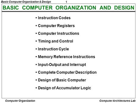 1 Basic Computer Organization & Design Computer Organization Computer Architectures Lab BASIC COMPUTER ORGANIZATION AND DESIGN Instruction Codes Computer.