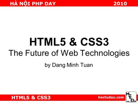 HTML5 & CSS3 The Future of Web Technologies by Dang Minh Tuan.