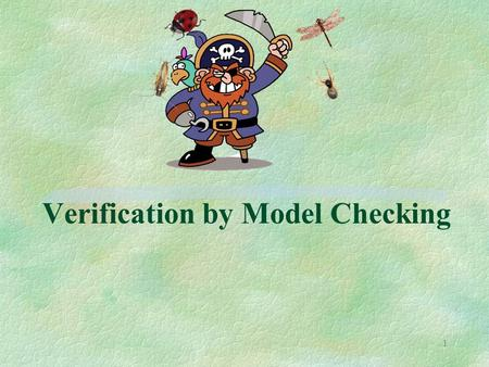 1 Verification by Model Checking. 2 Part 1 : Motivation.