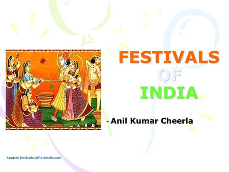 FESTIVALS OF INDIA - Anil Kumar Cheerla Source: festivals.igiftstoindia.com.