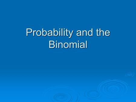 Probability and the Binomial. What Does Probability Mean, and Where Do We Use It? Cards. Cards. Weather. Weather. Other Examples? Other Examples? Definition.