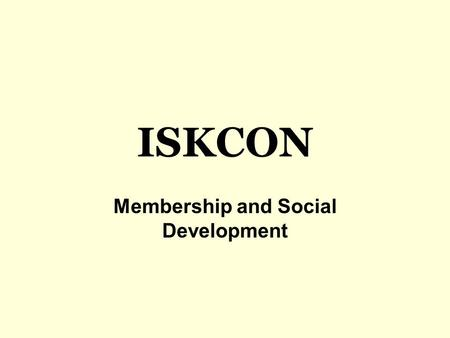 ISKCON Membership and Social Development. Member: A person who belongs to a group of people.