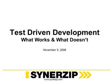 Www.synerzip.com Test Driven Development What Works & What Doesnt November 5, 2008.