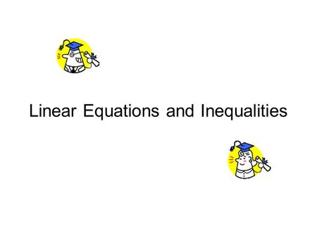 Linear Equations and Inequalities. Objectives (1.2.1 and 1.2.2) The students will be able to: solve linear equations and inequalities. determine the equation.