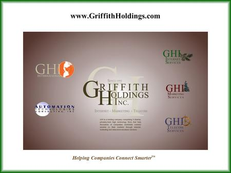 Www.GriffithHoldings.com Helping Companies Connect Smarter.