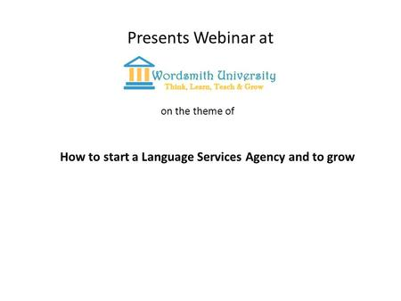 Presents Webinar at on the theme of How to start a Language Services Agency and to grow.