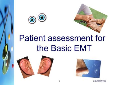 CONFIDENTIAL1 Patient assessment for the Basic EMT.