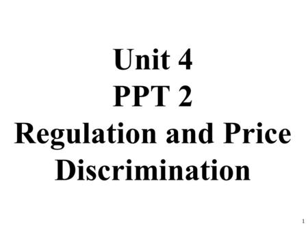 Unit 4 PPT 2 Regulation and Price Discrimination 1.