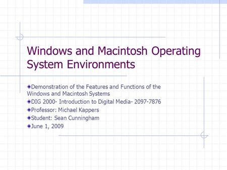 Windows and Macintosh Operating System Environments Demonstration of the Features and Functions of the Windows and Macintosh Systems DIG 2000- Introduction.