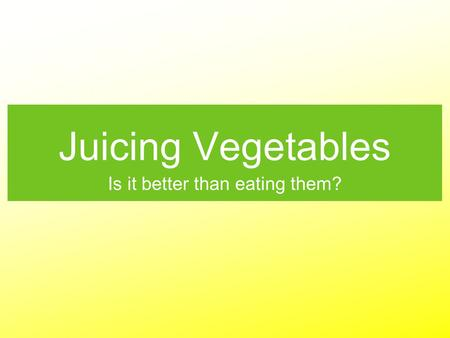Juicing Vegetables Is it better than eating them?.
