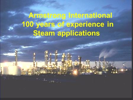 En l an 2000 100 ans d expérience sur la vapeur Armstrong International 100 years of experience in Steam applications.