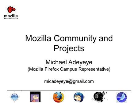 Mozilla Community and Projects Michael Adeyeye (Mozilla Firefox Campus Representative)