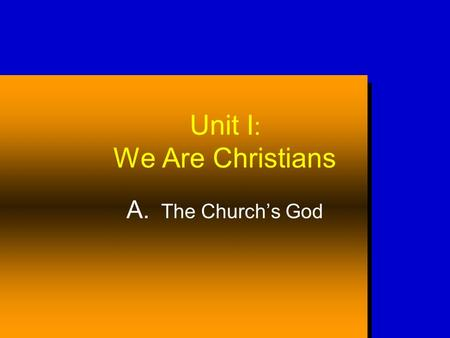 Unit I : We Are Christians A. The Churchs God. LORD = YHWH, related to the verb,to be. God IS! The Name of God God said to Moses, I AM WHO I AM. And He.