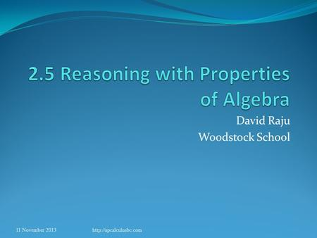 David Raju Woodstock School 11 November 2013http://apcalculusbc.com.